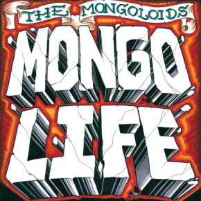 Album of the Month: The Mongoloids – Mongo Life