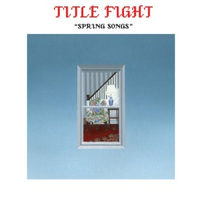 Review: Title Fight – Spring Songs