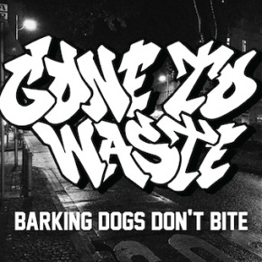 Gone To Waste Release New Song 'Barking Dogs Don'tBite'