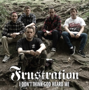 Frustration Release New Song and Video 'I Don't Think God Heard Me'